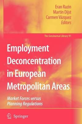 Employment Deconcentration in European Metropolitan Areas: Market Forces versus Planning Regulations - GeoJournal Library 91 (Paperback)