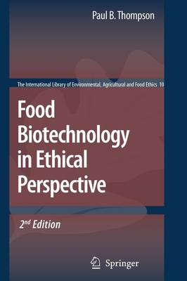 Food Biotechnology in Ethical Perspective - The International Library of Environmental, Agricultural and Food Ethics 10 (Paperback)