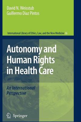 Autonomy and Human Rights in Health Care: An International Perspective - International Library of Ethics, Law, and the New Medicine 36 (Paperback)