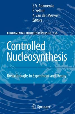 Controlled Nucleosynthesis: Breakthroughs in Experiment and Theory - Fundamental Theories of Physics 156 (Paperback)