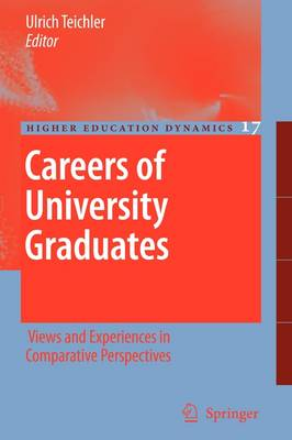 Careers of University Graduates: Views and Experiences in Comparative Perspectives - Higher Education Dynamics 17 (Paperback)