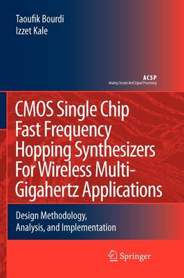 CMOS Single Chip Fast Frequency Hopping Synthesizers for Wireless Multi-Gigahertz Applications: Design Methodology, Analysis, and Implementation - Analog Circuits and Signal Processing (Paperback)