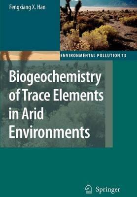 Biogeochemistry of Trace Elements in Arid Environments - Environmental Pollution 13 (Paperback)