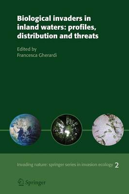 Biological invaders in inland waters: Profiles, distribution, and threats - Invading Nature - Springer Series in Invasion Ecology 2 (Paperback)