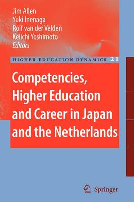 Competencies, Higher Education and Career in Japan and the Netherlands - Higher Education Dynamics 21 (Paperback)