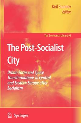The Post-Socialist City: Urban Form and Space Transformations in Central and Eastern Europe after Socialism - GeoJournal Library 92 (Paperback)