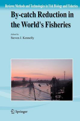 By-catch Reduction in the World's Fisheries - Reviews: Methods and Technologies in Fish Biology and Fisheries 7 (Paperback)