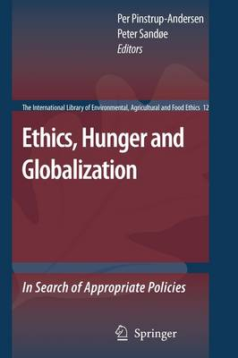 Ethics, Hunger and Globalization: In Search of Appropriate Policies - The International Library of Environmental, Agricultural and Food Ethics 12 (Paperback)