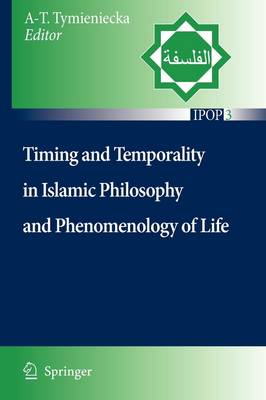 Timing and Temporality in Islamic Philosophy and Phenomenology of Life - Islamic Philosophy and Occidental Phenomenology in Dialogue 3 (Paperback)
