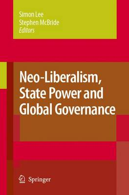 Neo-Liberalism, State Power and Global Governance (Paperback)