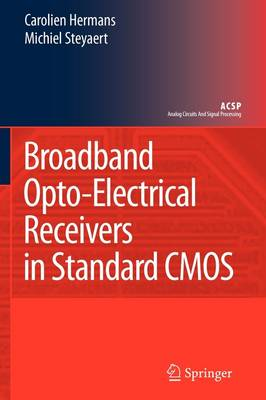 Broadband Opto-Electrical Receivers in Standard CMOS - Analog Circuits and Signal Processing (Paperback)