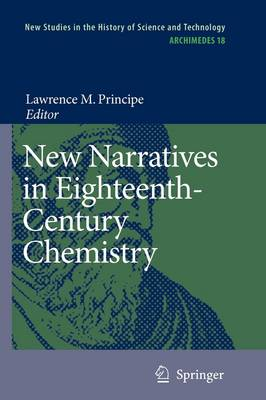 New Narratives in Eighteenth-Century Chemistry: Contributions from the First Francis Bacon Workshop, 21-23 April 2005, California Institute of Technology, Pasadena, California - Archimedes 18 (Paperback)