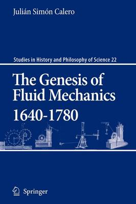 The Genesis of Fluid Mechanics 1640-1780 - Studies in History and Philosophy of Science 22 (Paperback)