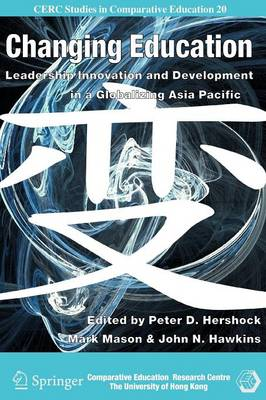 Changing Education: Leadership, Innovation and Development in a Globalizing Asia Pacific - CERC Studies in Comparative Education v. 20 (Paperback)