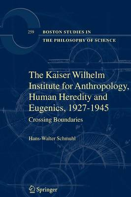 The Kaiser Wilhelm Institute for Anthropology, Human Heredity and Eugenics, 1927-1945: Crossing Boundaries - Boston Studies in the Philosophy and History of Science 259 (Paperback)