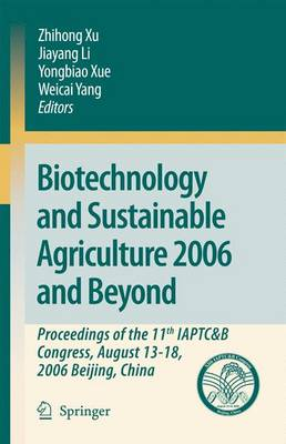 Biotechnology and Sustainable Agriculture 2006 and Beyond: Proceedings of the 11th IAPTC&B Congress, August 13-18, 2006 Beijing, China (Paperback)