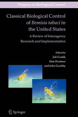 Classical Biological Control of Bemisia tabaci in the United States - A Review of Interagency Research and Implementation - Progress in Biological Control 4 (Paperback)