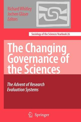 The Changing Governance of the Sciences: The Advent of Research Evaluation Systems - Sociology of the Sciences Yearbook 26 (Paperback)