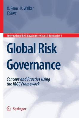 Global Risk Governance: Concept and Practice Using the IRGC Framework - International Risk Governance Council Bookseries 1 (Paperback)