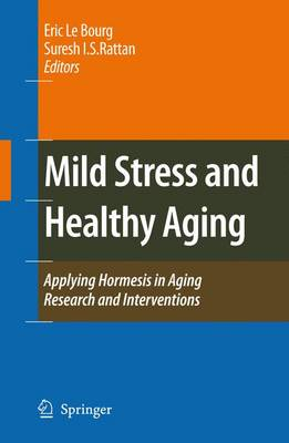 Mild Stress and Healthy Aging: Applying hormesis in aging research and interventions (Paperback)