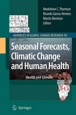 Seasonal Forecasts, Climatic Change and Human Health: Health and Climate - Advances in Global Change Research 30 (Paperback)