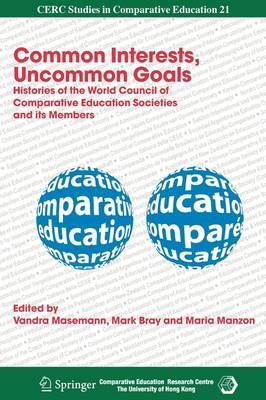 Common Interests, Uncommon Goals: Histories of the World Council of Comparative Education Societies and Its Members - CERC Studies in Comparative Education 21 (Paperback)