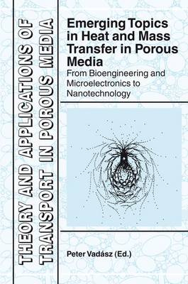 Emerging Topics in Heat and Mass Transfer in Porous Media: From Bioengineering and Microelectronics to Nanotechnology - Theory and Applications of Transport in Porous Media 22 (Paperback)