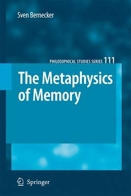 The Metaphysics of Memory - Philosophical Studies Series 111 (Paperback)