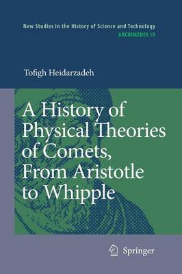 A History of Physical Theories of Comets, From Aristotle to Whipple - Archimedes 19 (Paperback)