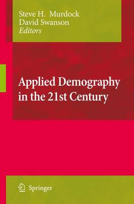 Applied Demography in the 21st Century: Selected Papers from the Biennial Conference on Applied Demography, San Antonio, Teas, Januara 7-9, 2007 (Paperback)