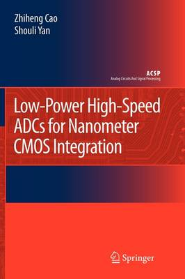 Low-Power High-Speed ADCs for Nanometer CMOS Integration - Analog Circuits and Signal Processing (Paperback)