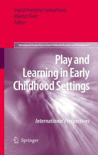 Play and Learning in Early Childhood Settings: International Perspectives - International Perspectives on Early Childhood Education and Development 1 (Paperback)