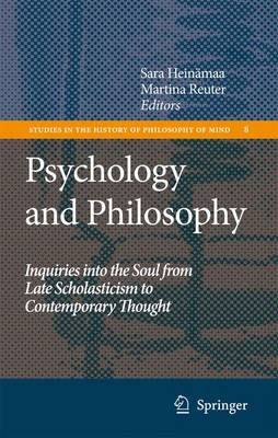 Psychology and Philosophy: Inquiries into the Soul from Late Scholasticism to Contemporary Thought - Studies in the History of Philosophy of Mind 8 (Paperback)