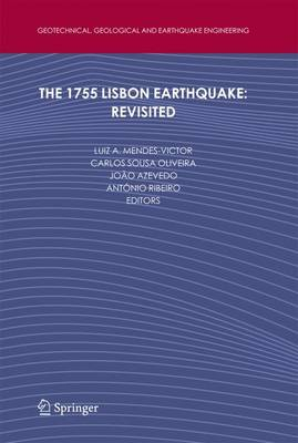 The 1755 Lisbon Earthquake: Revisited - Geotechnical, Geological and Earthquake Engineering 7 (Paperback)