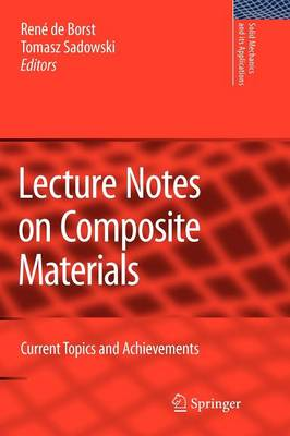 Lecture Notes on Composite Materials: Current Topics and Achievements - Solid Mechanics and Its Applications 154 (Paperback)