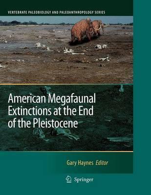 American Megafaunal Extinctions at the End of the Pleistocene - Vertebrate Paleobiology and Paleoanthropology (Paperback)