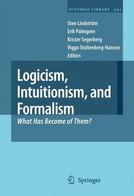 Logicism, Intuitionism, and Formalism: What Has Become of Them? - Synthese Library 341 (Paperback)