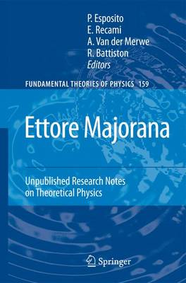 Ettore Majorana: Unpublished Research Notes on Theoretical Physics - Fundamental Theories of Physics 159 (Paperback)