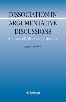 Dissociation in Argumentative Discussions: A Pragma-Dialectical Perspective - Argumentation Library 13 (Paperback)