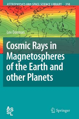 Cosmic Rays in Magnetospheres of the Earth and other Planets - Astrophysics and Space Science Library 358 (Paperback)
