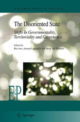 The Disoriented State: Shifts In Governmentality, Territoriality and Governance - Environment & Policy 49 (Paperback)
