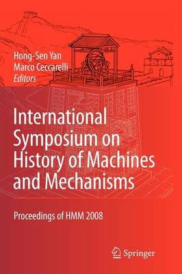 International Symposium on History of Machines and Mechanisms: Proceedings of HMM 2008 - History of Mechanism and Machine Science 4 (Paperback)