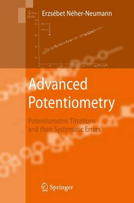 Advanced Potentiometry: Potentiometric Titrations and Their Systematic Errors (Paperback)