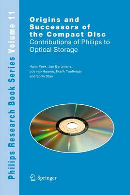 Origins and Successors of the Compact Disc: Contributions of Philips to Optical Storage - Philips Research Book Series 11 (Paperback)