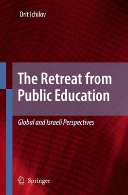 The Retreat from Public Education: Global and Israeli Perspectives (Paperback)