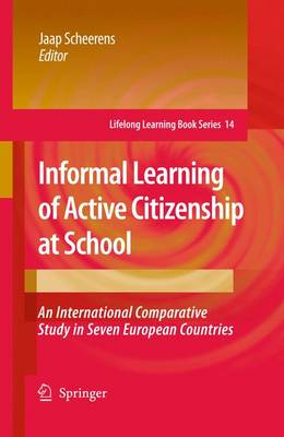 Informal Learning of Active Citizenship at School: An International Comparative Study in Seven European Countries - Lifelong Learning Book Series 14 (Paperback)