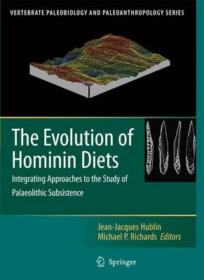 The Evolution of Hominin Diets: Integrating Approaches to the Study of Palaeolithic Subsistence - Vertebrate Paleobiology and Paleoanthropology (Paperback)