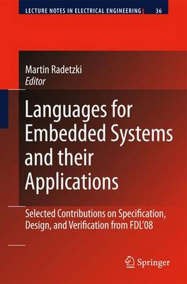 Languages for Embedded Systems and their Applications: Selected Contributions on Specification, Design, and Verification from FDL'08 - Lecture Notes in Electrical Engineering 36 (Paperback)