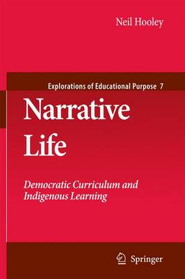 Narrative Life: Democratic Curriculum and Indigenous Learning - Explorations of Educational Purpose 7 (Paperback)