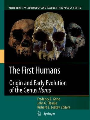 The First Humans: Origin and Early Evolution of the Genus Homo - Vertebrate Paleobiology and Paleoanthropology (Paperback)